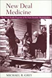 img - for New Deal Medicine: The Rural Health Programs of the Farm Security Administration book / textbook / text book