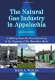 img - for The Natural Gas Industry in Appalachia: A History from the First Discovery to the Tapping of the Marcellus Shale, 2d ed. by David A. Waples (2012-04-26) book / textbook / text book