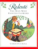 Redoute: The Man Who Painted Flowers (0399226060) by Croll, Carolyn