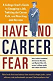 img - for Have No Career Fear: A College Grad's Guide to Snagging a Job, Trekking the Career Path, and Reaching Job Nirvana book / textbook / text book