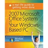 2007 Microsoft® Office System and Your Windows®-Based PC: A Real-Life Guide to Getting More Done: A Real-Life...