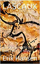 Lascaux: An Insight Into The Early Art Of Man (art History 201)