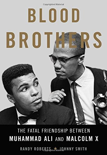 Blood Brothers: The Fatal Friendship Between Muhammad Ali and Malcolm X