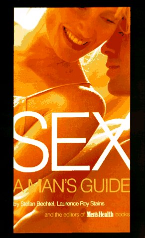 Sex: A Man's Guide, Bechtel,Stefan/Stains,Laurenc/ Men's Health/Stains,lar