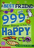 A Best Friend and 999 Other Things to Make You Happy (0439213134) by Nancy E. Krulik