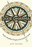 """Jeff Wilson, """"Dixie Dharma: Inside a Buddhist Temple in the American South"""" (UNC Press, 2012)"""
