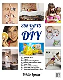 DIY: 365 Days of DIY: A Collection of DIY, DIY Household Hacks, DIY Cleaning and Organizing, DIY Projects, and More DIY Tips to Make Your Life Easier (With ... Over 45 FREE DIY Christmas Gift Ideas)