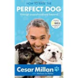 How to Raise the Perfect Dog: Through Puppyhood and Beyondby Cesar Millan