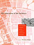img - for The Education of the Architect: Historiography, Urbanism, and the Growth of Architectural Knowledge book / textbook / text book