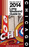 Chicago: The Delaplaine 2014 Long Weekend Guide (Long Weekend Guides)