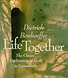 Life Together: The Classic Exploration of Faith in Community (0060608536) by Dietrich Bonhoeffer