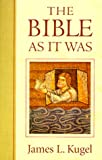 The Bible As It Was (0674069412) by Kugel, James L.