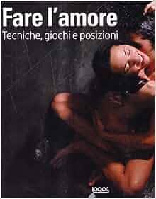 vidio erotico fare l amore tecniche giochi e posizioni