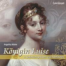Königin Luise: In Selbstzeugnissen und Anekdoten Hörbuch von Angelika Waller Gesprochen von: Angelika Waller