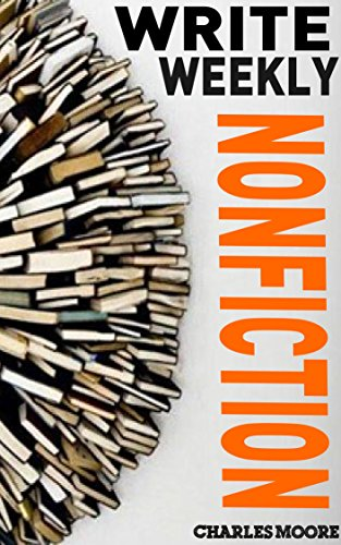 Charles Moore - Write Weekly Nonfiction: How to Write a Nonfiction Book in a Week (English Edition)