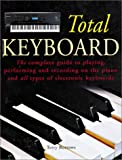 The Total Keyboard: The Complete Guide to Playing, Performing and Recording on the Piano and all Types of Electronic Keyboards (1586637037) by Terry Burrows