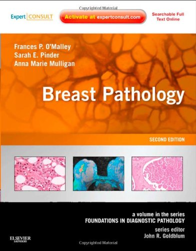 Breast Pathology: A Volume In The Series: Foundations In Diagnostic Pathology (Expert Consult - Online And Print), 2E