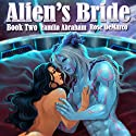 Alien's Bride Book Two Audiobook by Yamila Abraham Narrated by Rose DeMarco