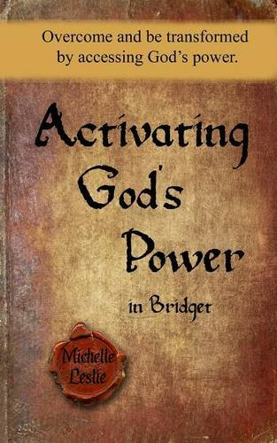 Activating God's Power in Bridget: Overcome and be transformed by accessing God's power.