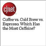 Coffee vs. Cold Brew vs. Espresso: Which Has the Most Caffeine? | Taylor Martin