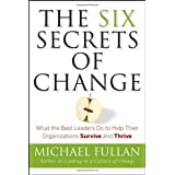 The Six Secrets of Change: What the Best Leaders Do to Help Their Organizations Survive and Thriveby Michael Fullan