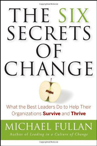 The Six Secrets of Change: What the Best Leaders Do to...