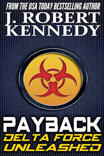 Payback: A Delta Force Unleashed Thriller Book #1: Volume 1 (Delta Force Unleashed Thrillers)