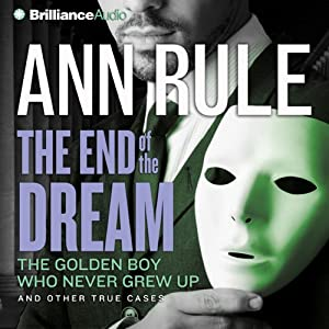 The End of the Dream: The Golden Boy Who Never Grew Up and Other True Cases Audiobook