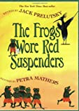 The Frogs Wore Red Suspenders (006073776X) by Prelutsky, Jack