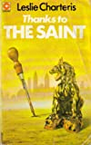 Thanks to the Saint (Coronet Books) (0340021748) by CHARTERIS, Leslie