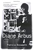 Diane Arbus: A Biography (0393326616) by Patricia Bosworth