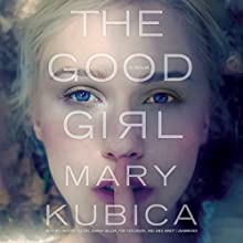The Good Girl (       UNABRIDGED) by Mary Kubica Narrated by Lindy Nettleton, Johnny Heller, Tom Taylorson, Andi Arndt