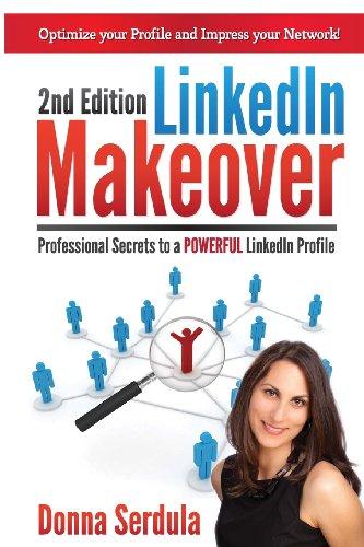 Linkedin Makeover: Professional Secrets To A Powerful Linkedin Profile