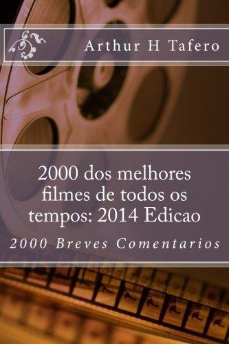 2000 dos melhores filmes de todos os tempos: 2014 Edicao: 2000 Breves Comentarios