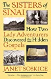 The Sisters of Sinai: How Two Lady Adventurers Discovered the Hidden Gospels (Vintage)