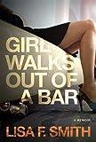 img - for Girl Walks Out of a Bar: A Memoir book / textbook / text book