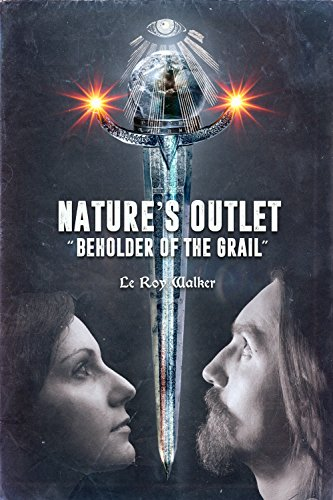Book: Nature's Outlet: Beholder of The Grail by Le Roy Walker