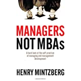 Managers Not MBAs: A Hard Look at the Soft Practice of Managing and Management Developmentby Henry Mintzberg