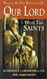 Praying in the Presence of Our Lord with the Saints (0879739487) by Groeschel, Benedict J.