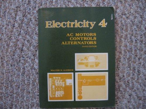 Electricity Four: Ac Motors, Controls, Alternators