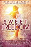 Sweet Freedom: Losing Weight and Keeping It Off With God's Help (The Sweet Series)
