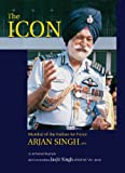 img - for The Icon: Marshal of the Indian Air Force Arjan Singh book / textbook / text book