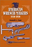 American Wrench Makers: 1830-1930