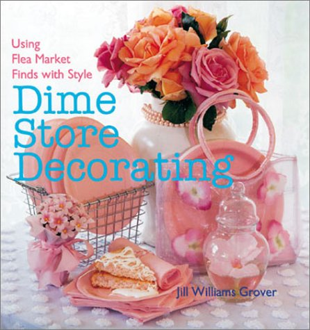 Dime Store Decorating: Using Flea Market Finds with Style