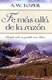 Fe mas alla de la razon (Spanish Edition) (0825417716) by A.W. Tozer