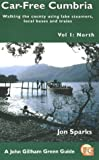 img - for Car Free Cumbria: North v. 1: Walking the County Using Lake Steamers, Local Buses and Trains (A John Gilham green guide) book / textbook / text book