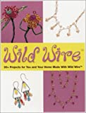 cover of Wild Wire: 60+ Projects for You and Your Home Made with Wild Wire (Jewelry Crafts)