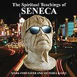 The Spiritual Teachings of Seneca: Ancient Philosophy for Modern Wisdom | Mark Forstater,Victoria Radin