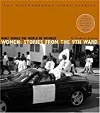 What Would the World Be Without Women: Stories from the Ninth Ward (The Neighborhood Story Project)