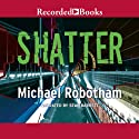 Shatter (       UNABRIDGED) by Michael Robotham Narrated by Sean Barrett